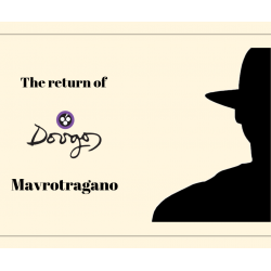 The return of Mavrotragano from Dougos Winery!